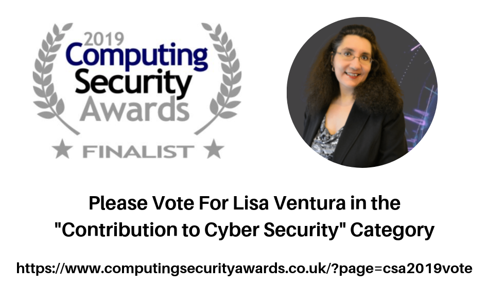 "Please Vote For Lisa Ventura in the ""Contribution to Cyber Security"" category in this year's Computing Security Awards"